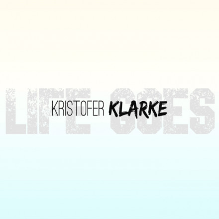 "Kristofer Klarke Do It Again With New Track, ""Life Goes"""