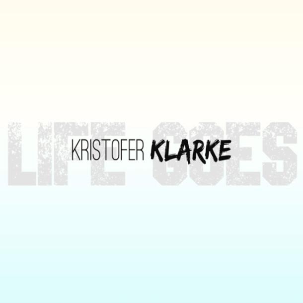 "Kristofer Klarke Do It Again With New Track, ""Life Goes"""