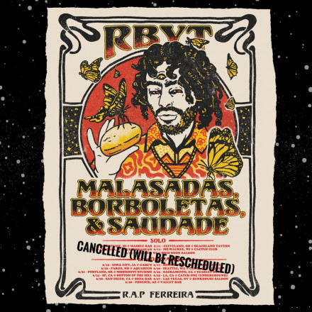 Malasadas, Borboletas, & Saudade Tour w/ R.A.P. Ferreira cancelled