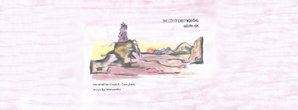 Chad K Cambell – The City Of Early Morning and Other Tales